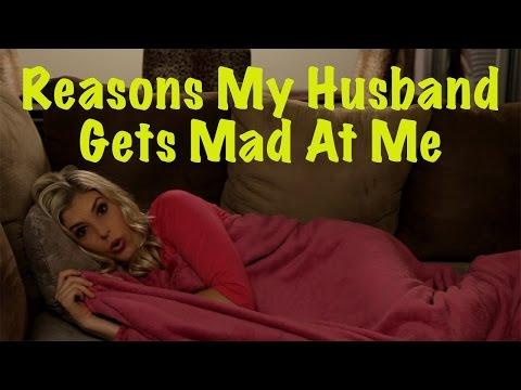 Reasons My Husband Gets Mad At Me!