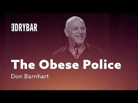 Beware The Obese Police. Don Barnhart