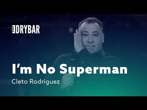 I'm No Superman. Cleto Rodriguez