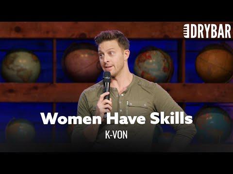 Women Have Skills That Men Don't. K-von