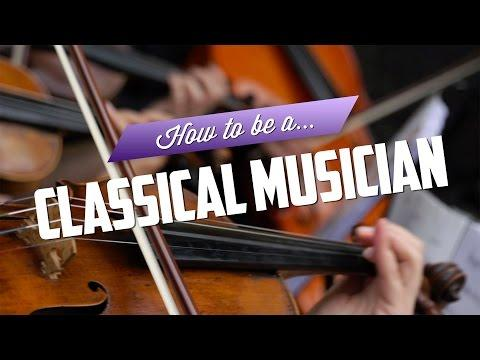 How To Be A Classical Musician