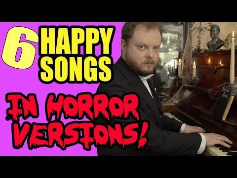 6 Happy Songs in Horror Versions