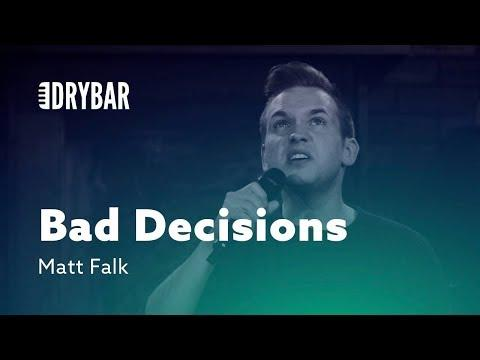 When You Make Bad Decisions. Matt Falk