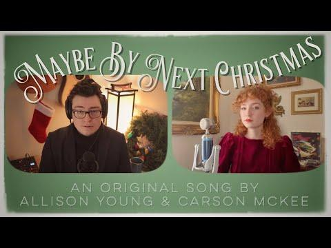Maybe By Next Christmas -Original Video Ft. Carson Mckee. Allison Young.