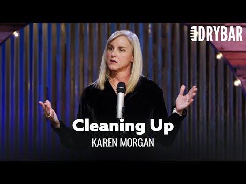 Cleaning Up Is The Worst Thing In The World. Karen Morgan