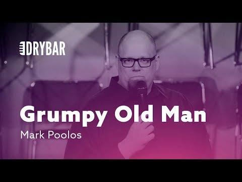 Grumpy Old Man. Mark Poolos