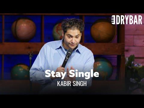 Stay Single As Long As You Can. Comedian Kabir Singh