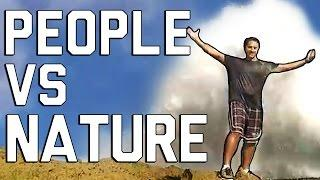 People Vs. Nature Fails: It's Going To Blow You Away (May 2017)