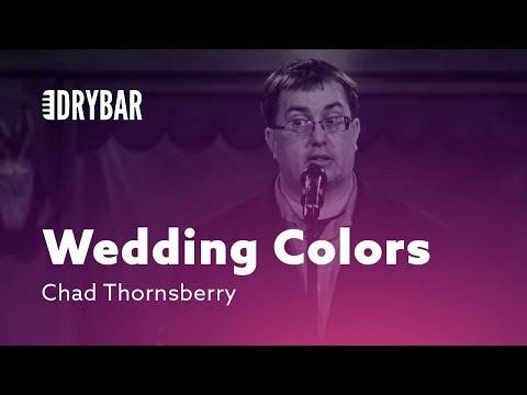 Trying To Choose Wedding Colors. Comedian Chad Thornsberry