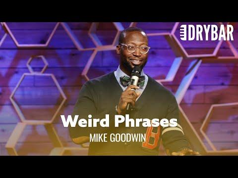 Weird Phrases That No One Should Ever Say. Mike Goodwin
