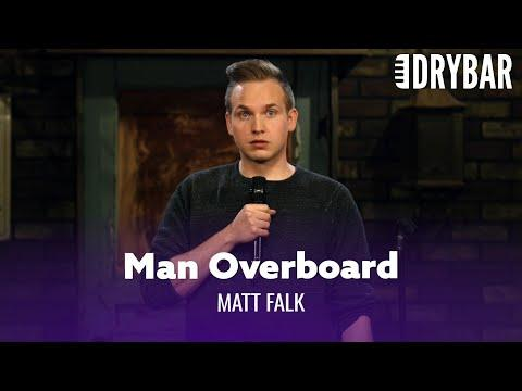 Nothing Is More Exciting Than A Man Overboard Video. Comedian Matt Falk