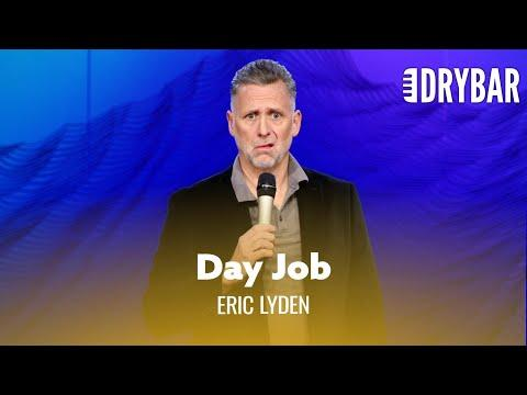 When You're Not Good At Your Day Job. Eric Lyden #Video