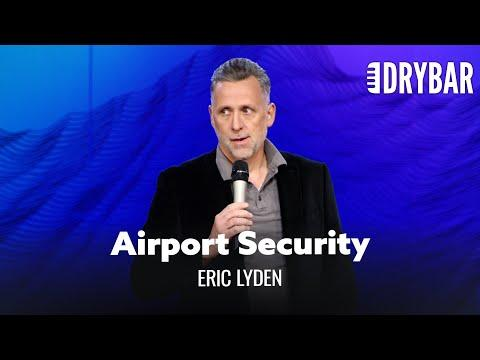 Airport Security Is The Absolute Worst. Comdeian Eric Lyden Video
