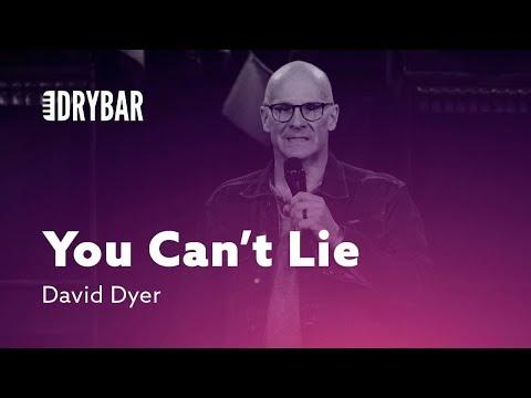 You Can't Lie To Your Doctor. David Dyer