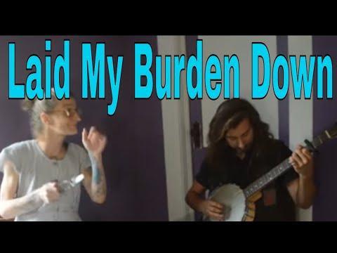 Laid My Burden Down - Dusty Whytis & Spoon Lady #Video