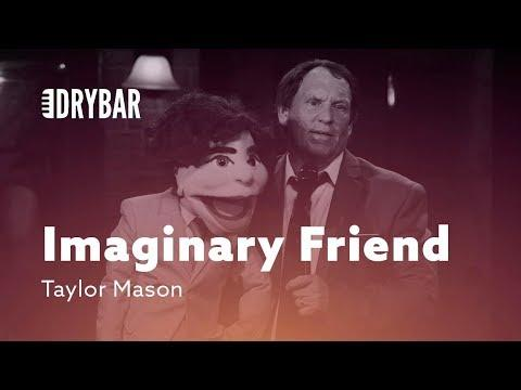 When You Have An Imaginary Friend. Taylor Mason